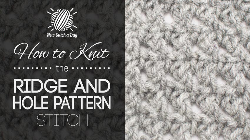 How To Knit The Ridge And Hole Stitch New Stitch A Day