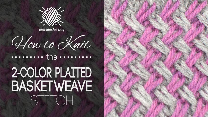 How To Knit The Two Color Plaited Basketweave Stitch New Stitch A Day