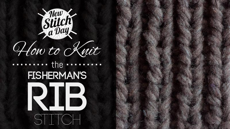 The Fishermans Rib Stitch Knitting Stitch 152 New Stitch A Day