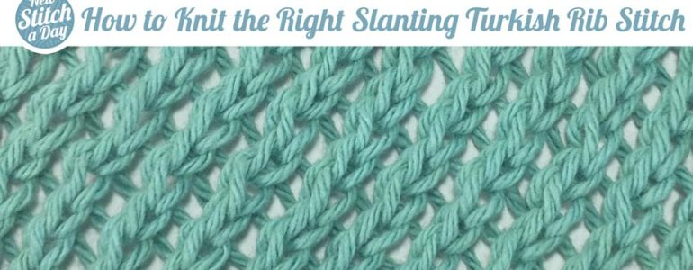 How to Knit the Right Slanting Turkish Rib Stitch