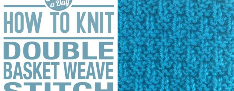 How to Knit the Double Basket Weave Stitch
