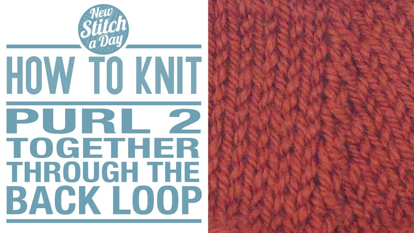 How to Knit the Purl 2 Together Through the Back Loop