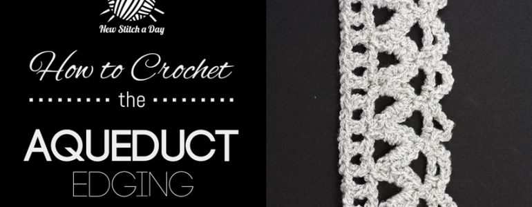 How To Crochet the Aqueduct Edging Stitch