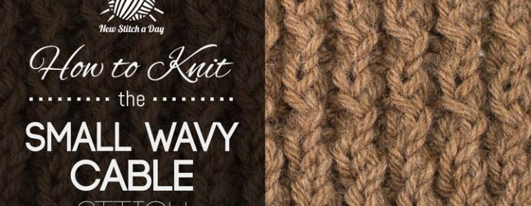 How to Knit the Small Wavy Cable Stitch