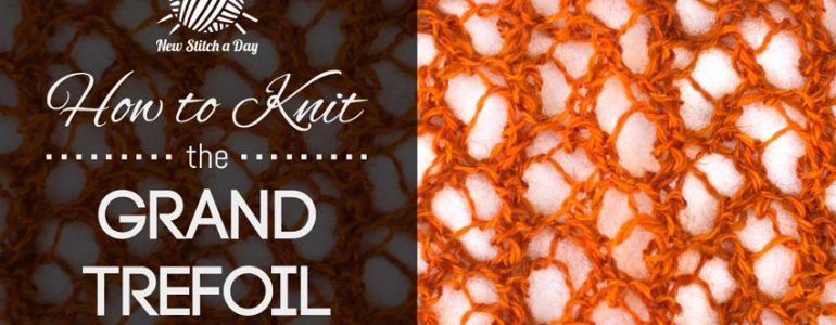 How to Knit the Grand Trefoil Stitch