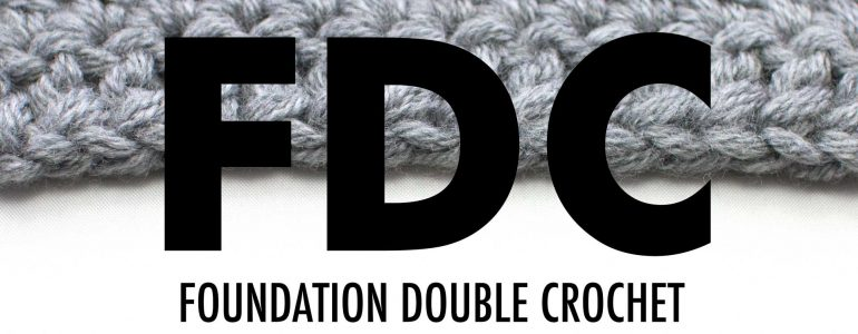 The Foundation Double Crochet (FDC)
